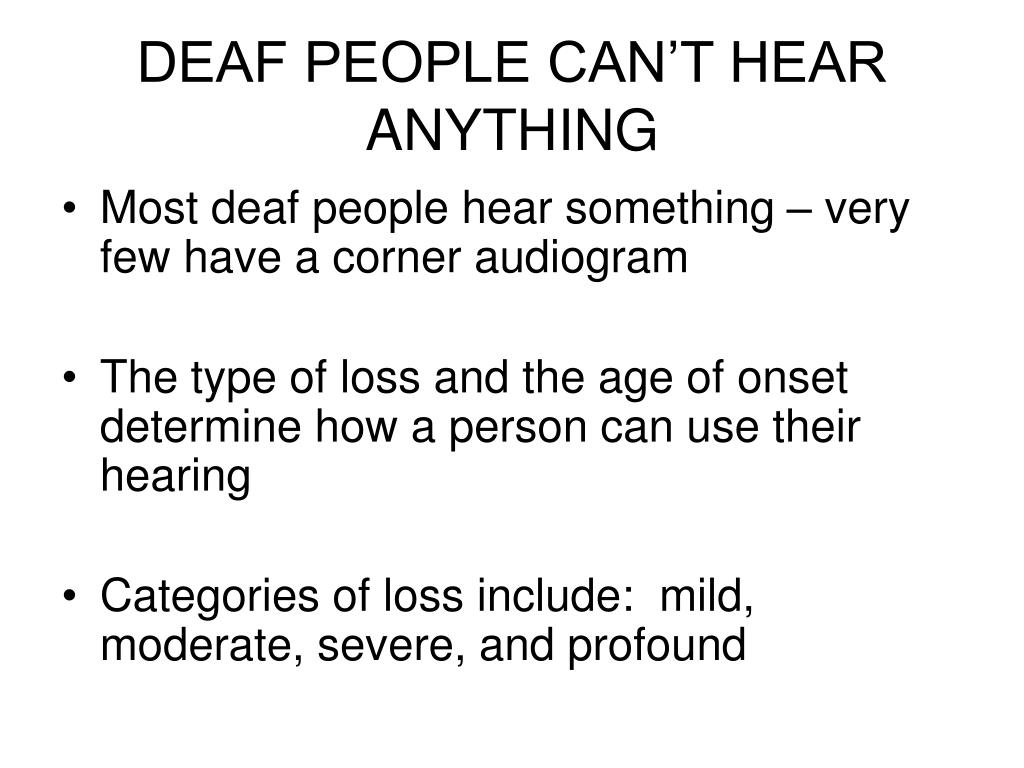 DEAF PEOPLE CAN'T HEAR ANYTHING
