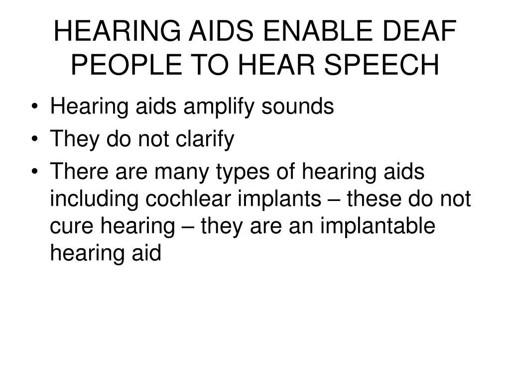 HEARING AIDS ENABLE DEAF PEOPLE TO HEAR SPEECH