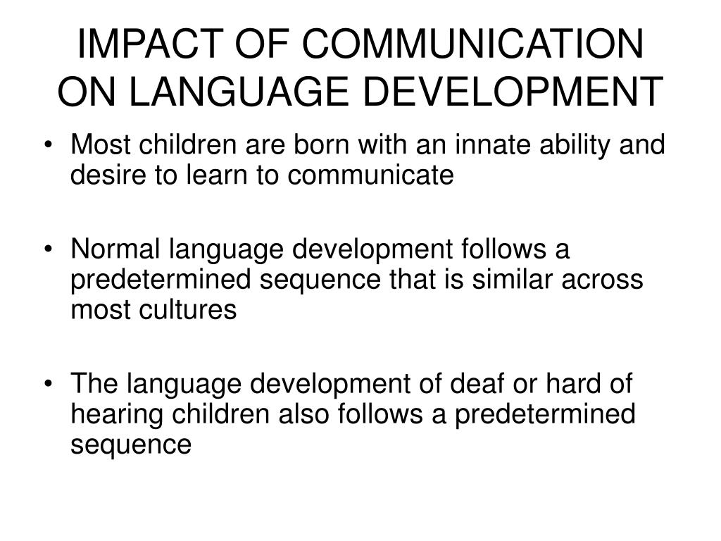 IMPACT OF COMMUNICATION ON LANGUAGE DEVELOPMENT
