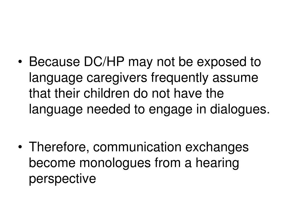 Because DC/HP may not be exposed to language caregivers frequently assume that their children do not have the language needed to engage in dialogues.