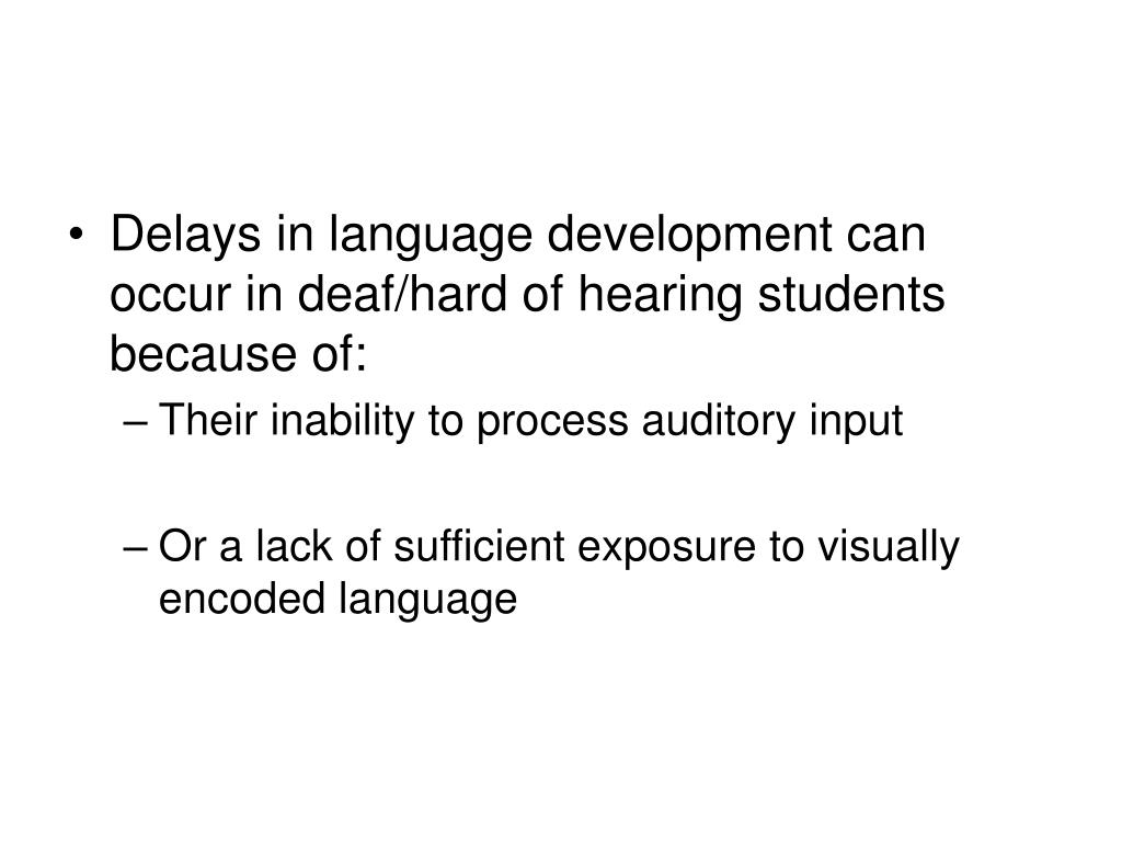 Delays in language development can occur in deaf/hard of hearing students because of:
