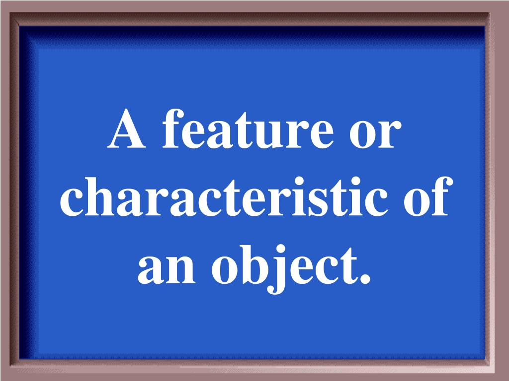 A feature or characteristic of an object.