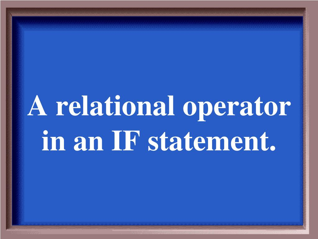 A relational operator in an IF statement.