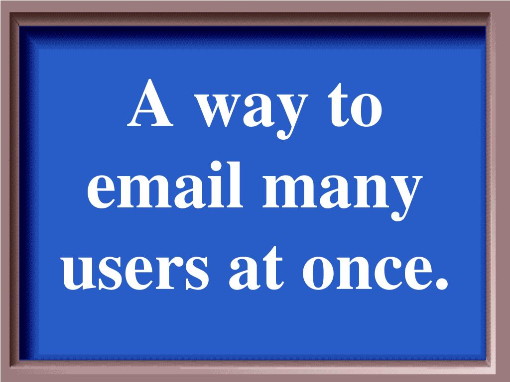 A way to email many users at once.