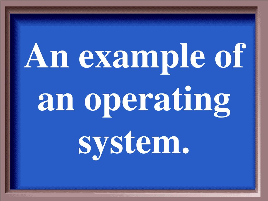 An example of an operating system.