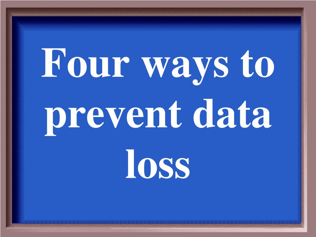 Four ways to prevent data loss