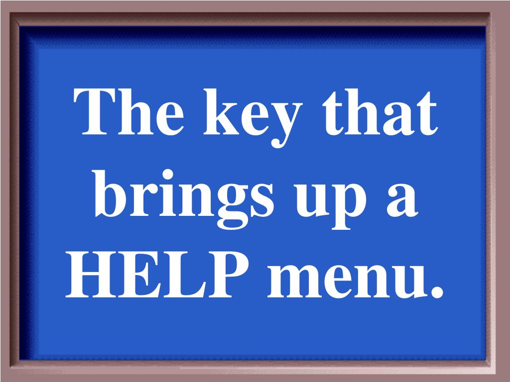 The key that brings up a HELP menu.