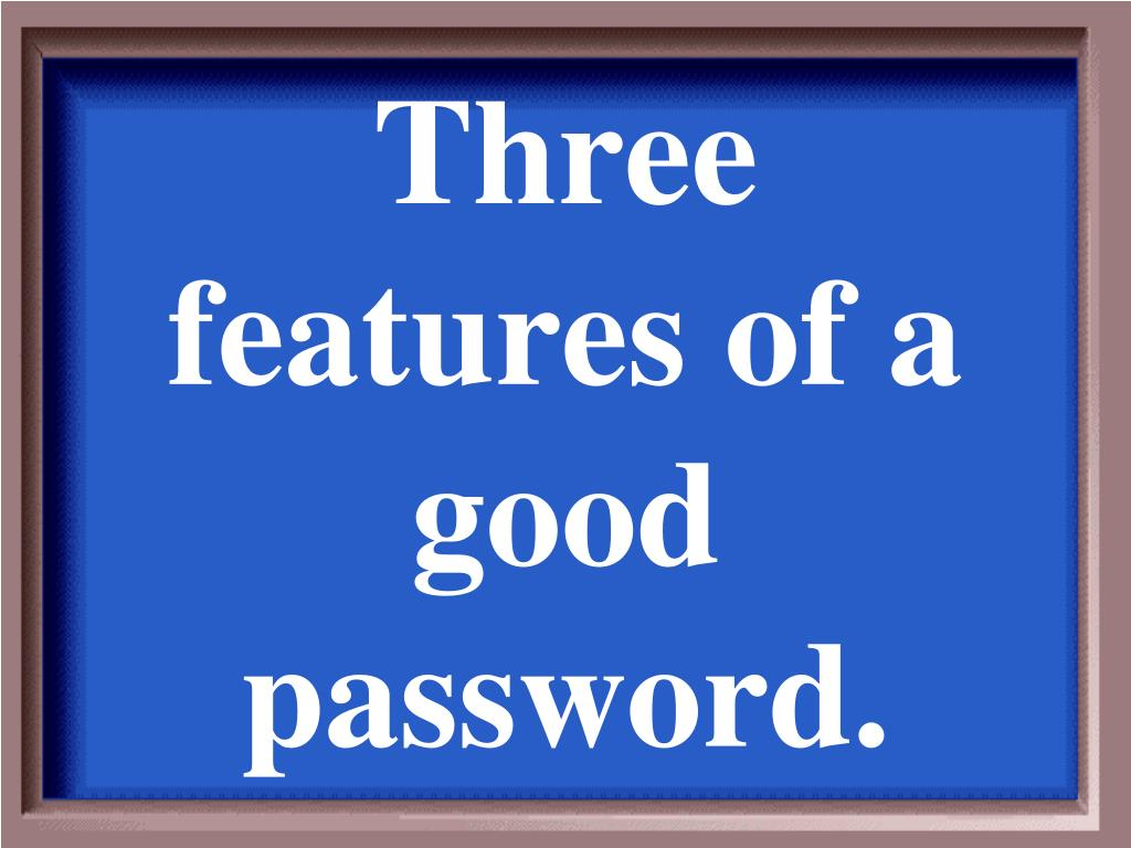 Three features of a good password.