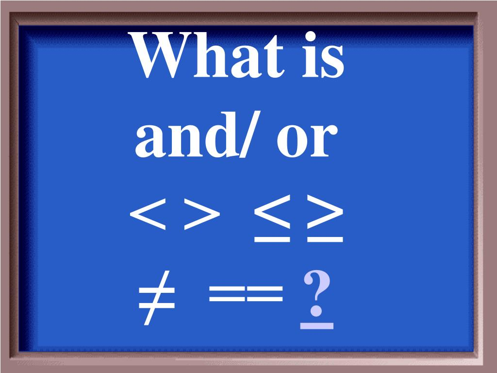 What is and/ or < >  ≤ ≥ ≠  ==