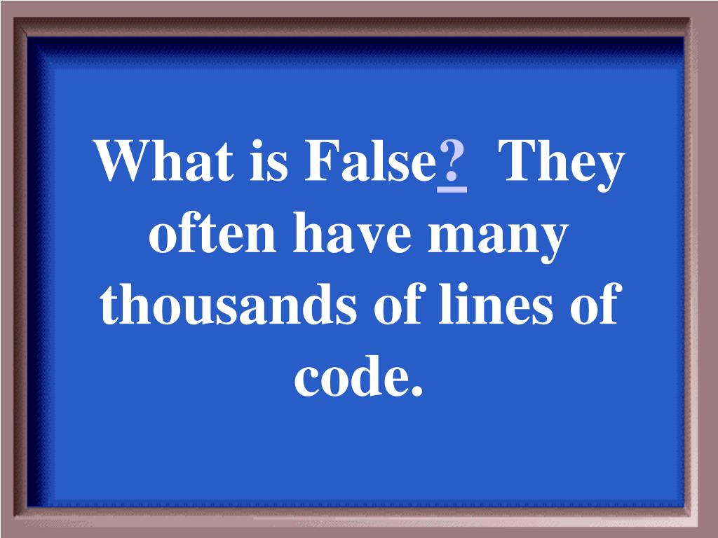 What is False