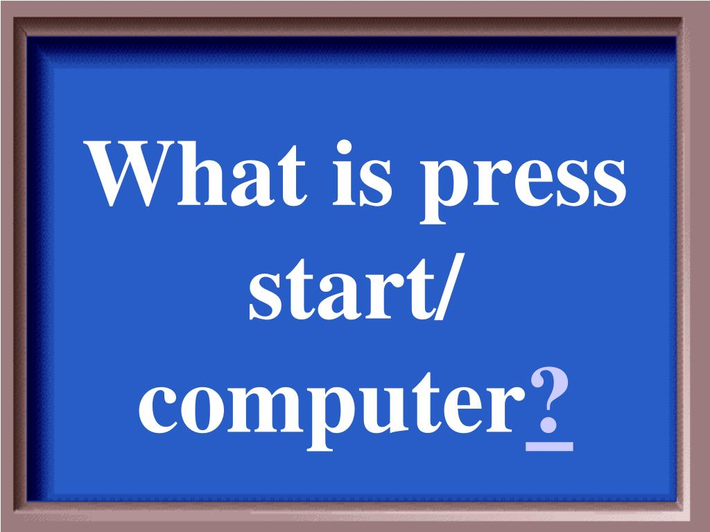 What is press start/ computer
