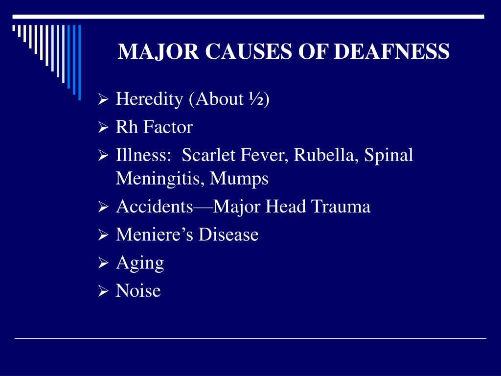 MAJOR CAUSES OF DEAFNESS