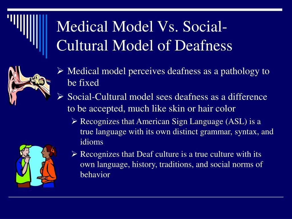 Medical Model Vs. Social-Cultural Model of Deafness
