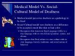 medical model vs social cultural model of deafness