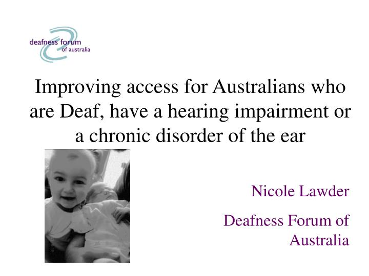 Improving access for Australians who are Deaf, have a hearing impairment or a chronic disorder of th...