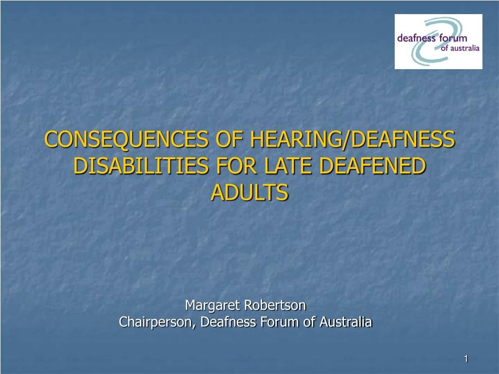 CONSEQUENCES OF HEARING/DEAFNESS DISABILITIES FOR LATE DEAFENED ADULTS