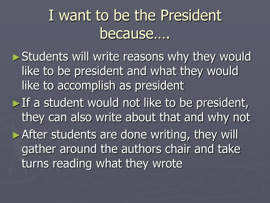 I want to be the President because….