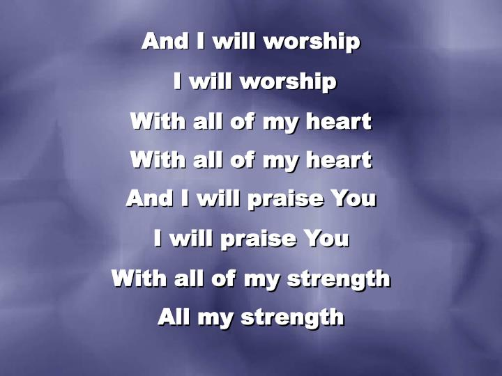 And I will worship