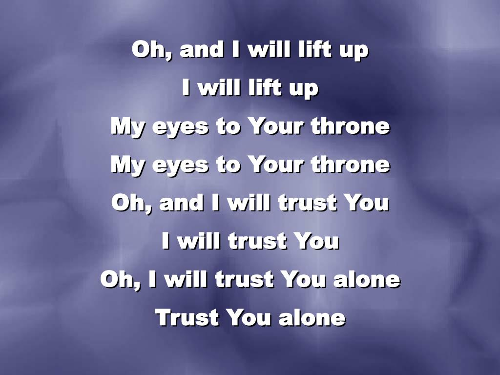 Oh, and I will lift up
