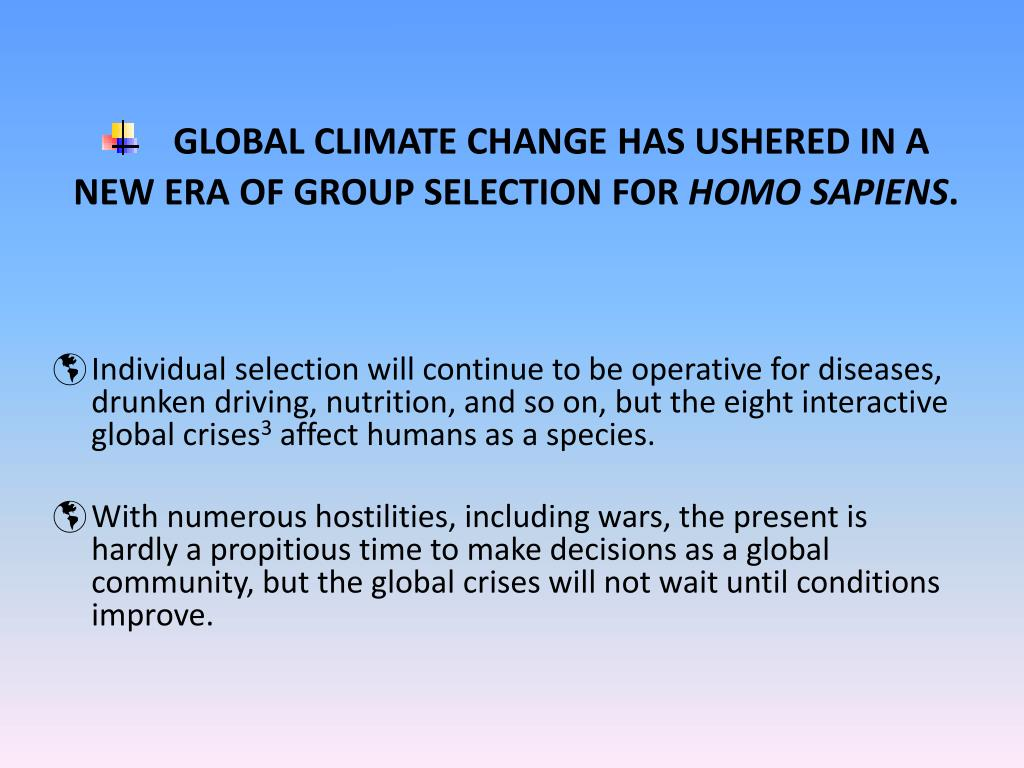 GLOBAL CLIMATE CHANGE HAS USHERED IN A NEW ERA OF GROUP SELECTION FOR