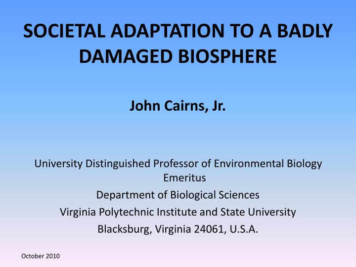 Societal adaptation to a badly damaged biosphere