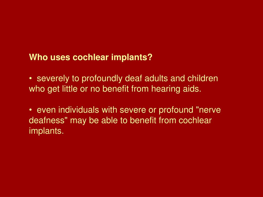 Who uses cochlear implants?