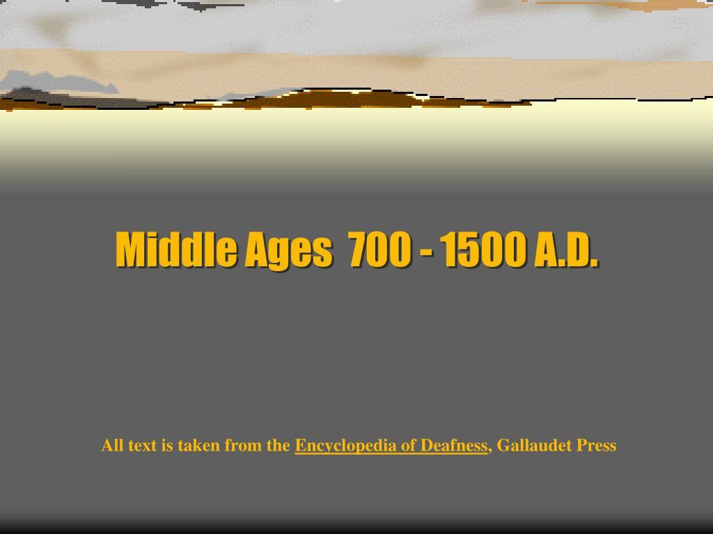 Middle Ages  700 - 1500 A.D.