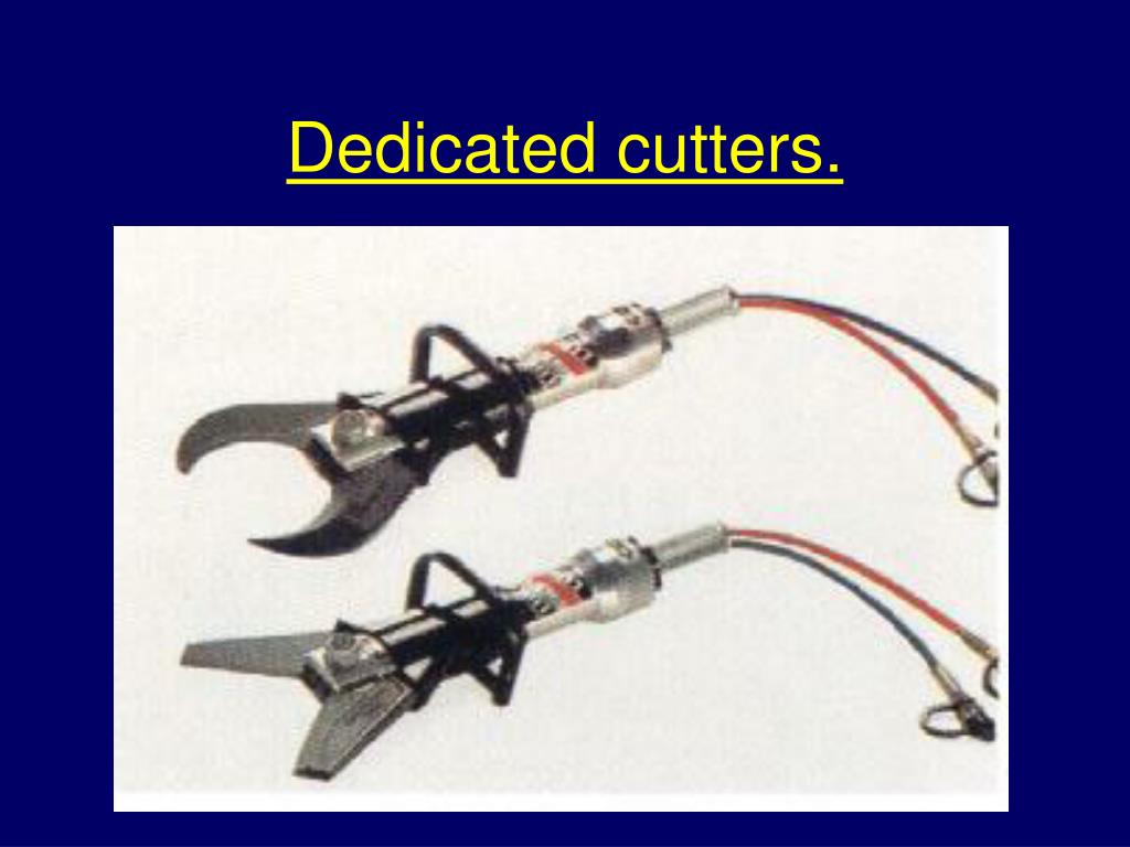 Dedicated cutters.