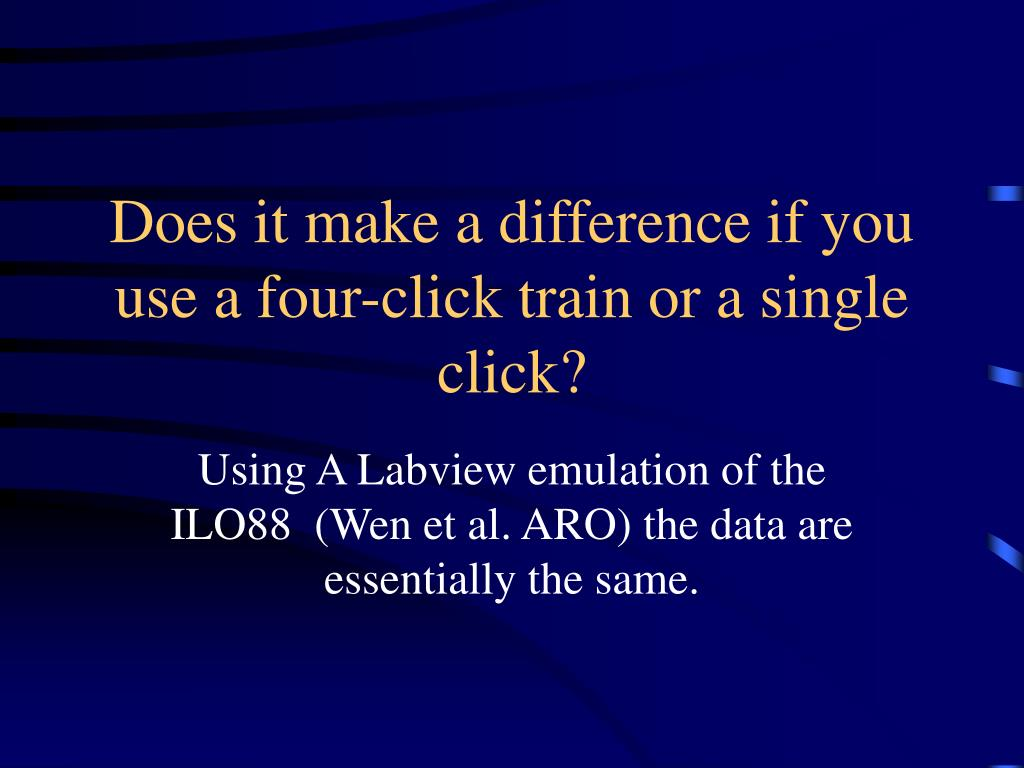 Does it make a difference if you use a four-click train or a single click?