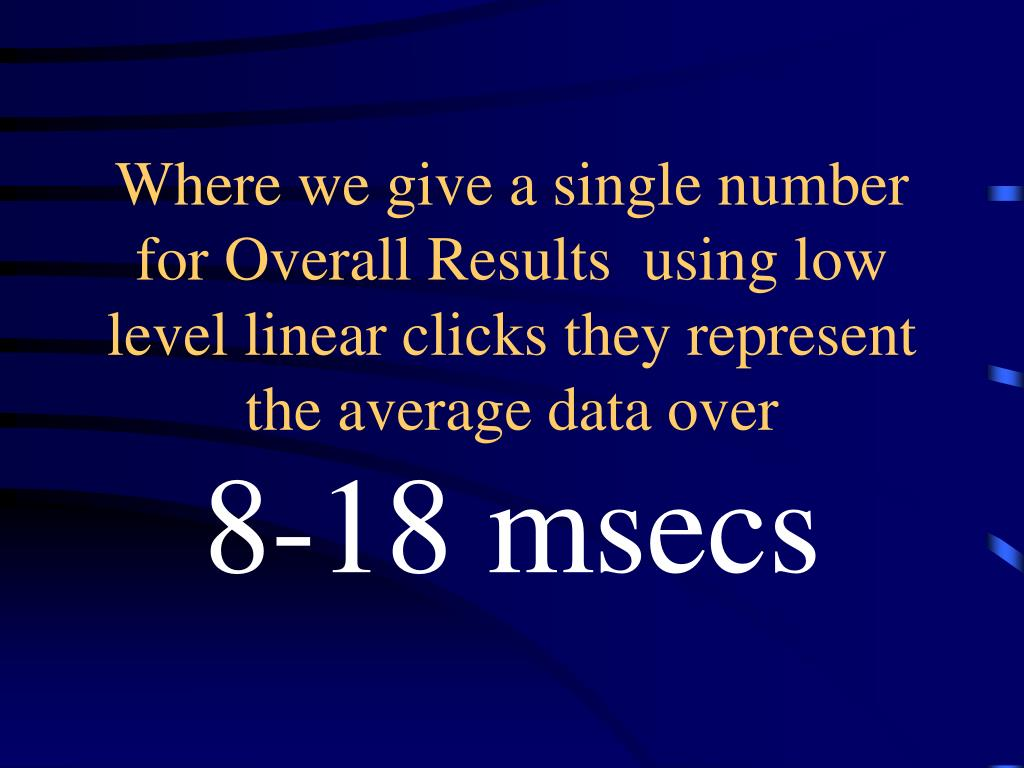 Where we give a single number for Overall Results  using low level linear clicks they represent the average data over