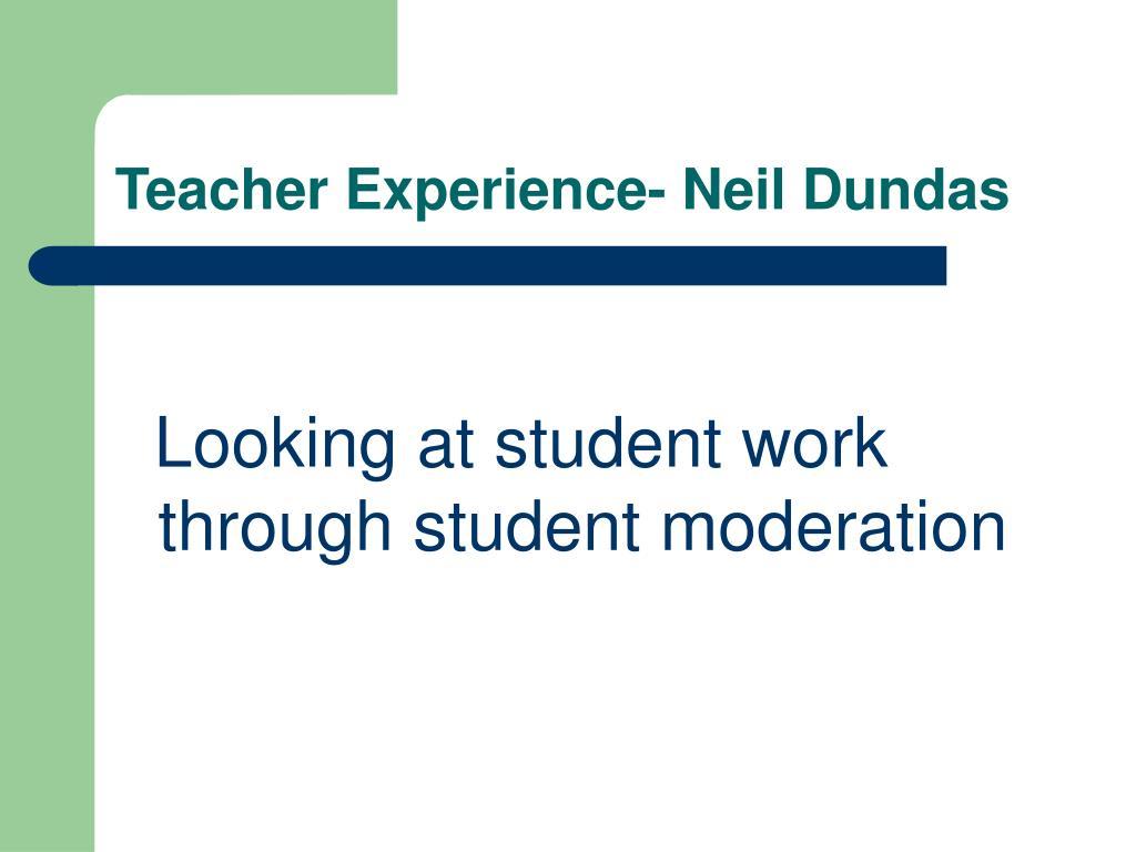Teacher Experience- Neil Dundas