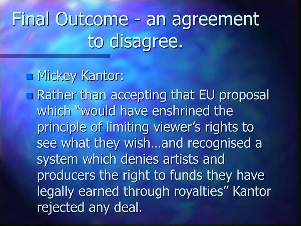 Final Outcome - an agreement to disagree.