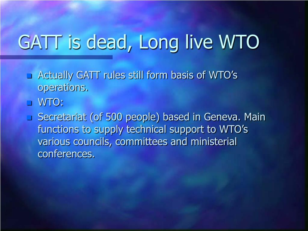 GATT is dead, Long live WTO