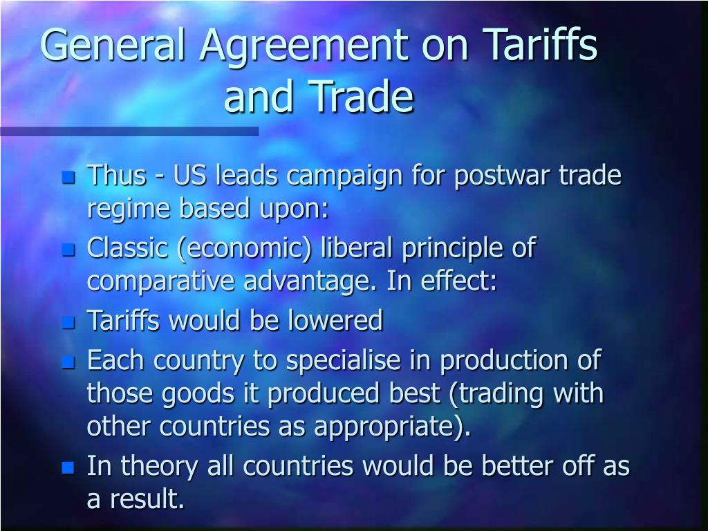 general agreement on tariffs and trade The general agreement on tariffs and trade: world trade from a market perspective leonard bierman, donald r fraser, and james w kolari 1 introduction on april 15, 1994, the.