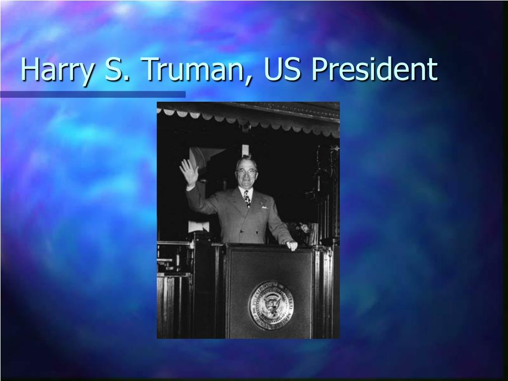 Harry S. Truman, US President