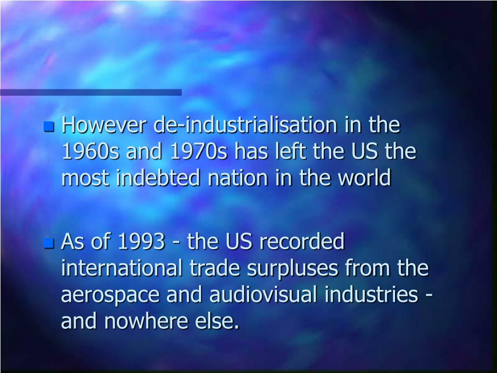 However de-industrialisation in the 1960s and 1970s has left the US the most indebted nation in the world