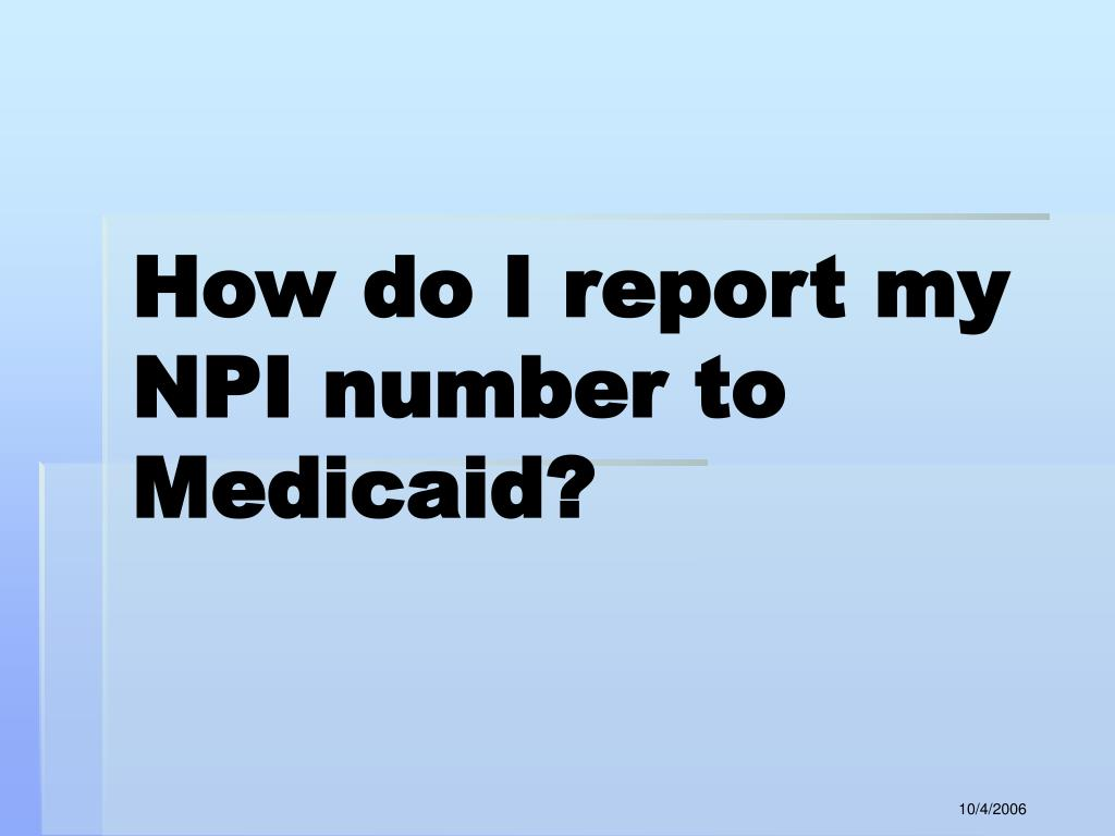 How do I report my NPI number to Medicaid?