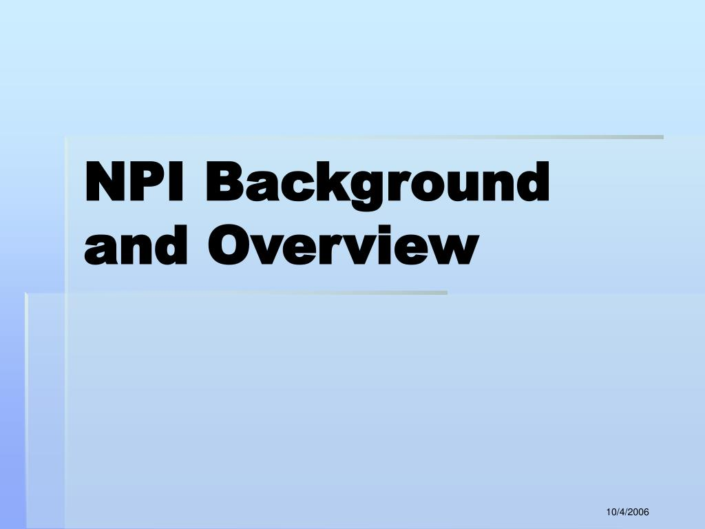 NPI Background and Overview