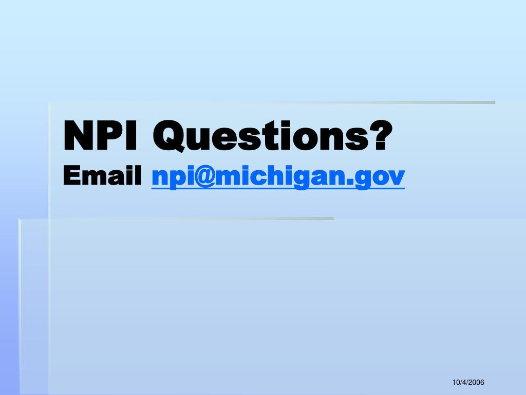 NPI Questions?