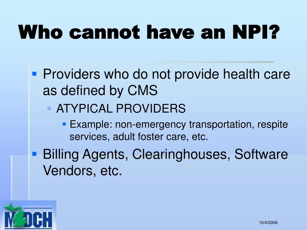 Who cannot have an NPI?