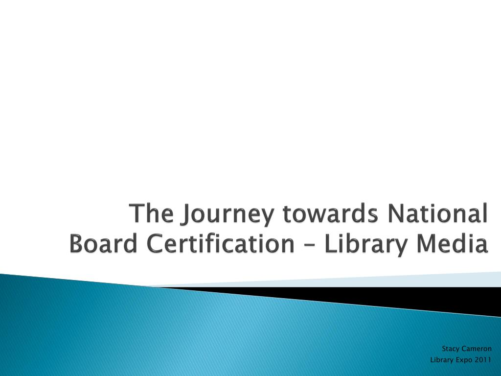 The Journey towards National Board Certification – Library Media