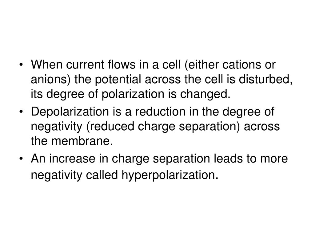 When current flows in a cell (either cations or anions) the potential across the cell is disturbed, its degree of polarization is changed.