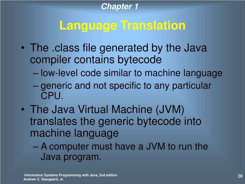 The .class file generated by the Java compiler contains bytecode