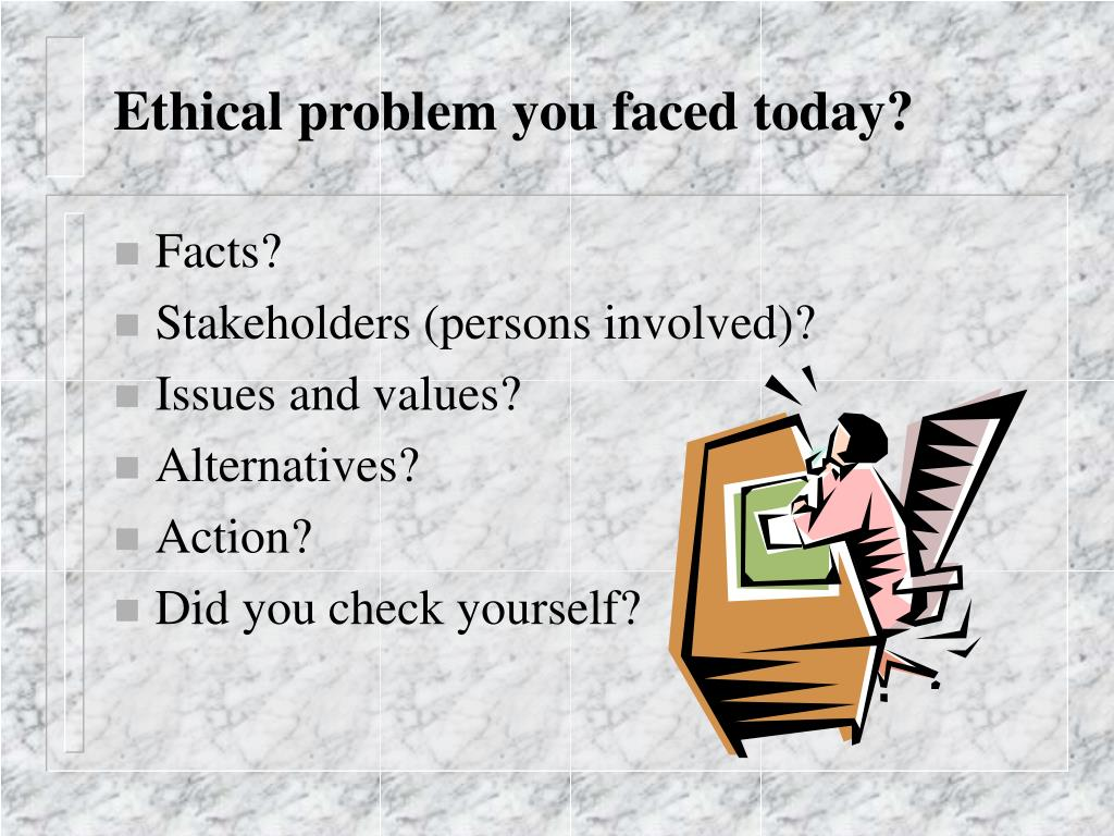Ethical problem you faced today?