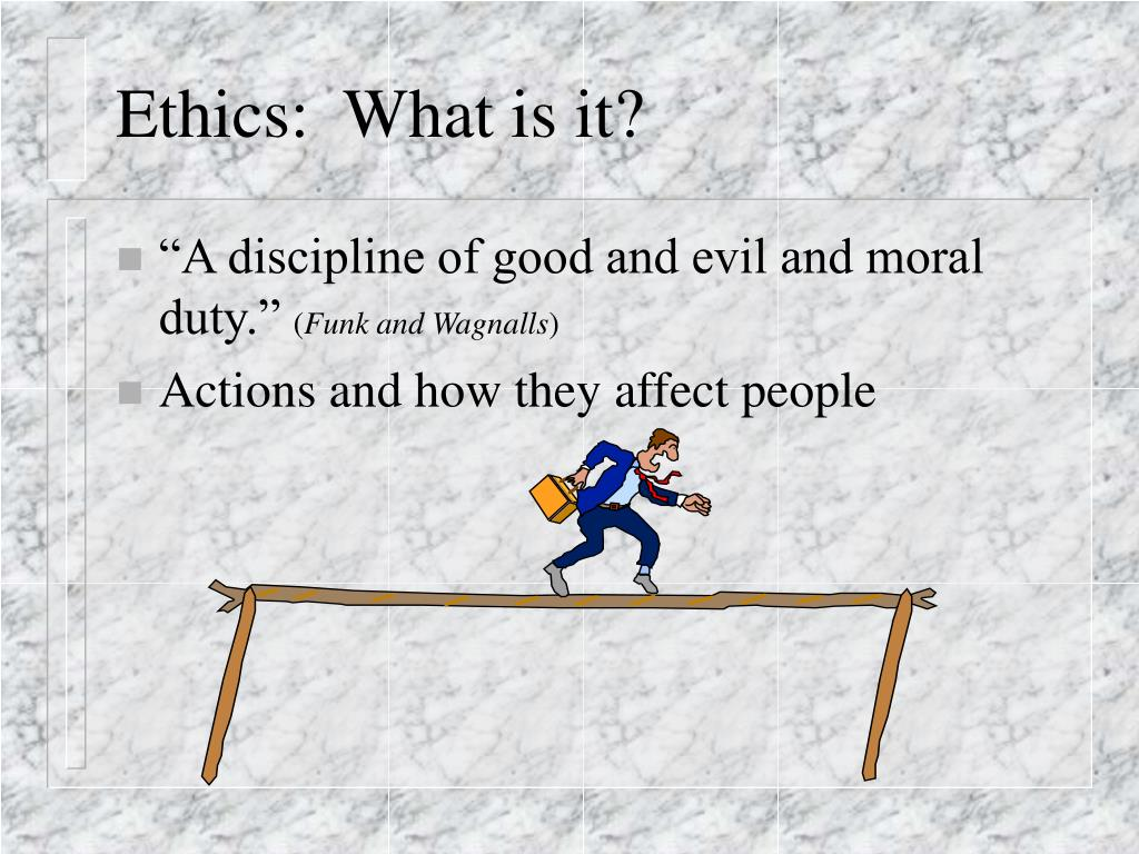 Ethics:  What is it?