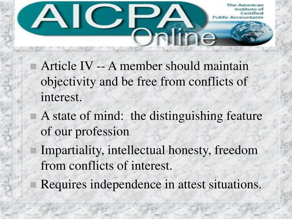 Article IV -- A member should maintain objectivity and be free from conflicts of interest.