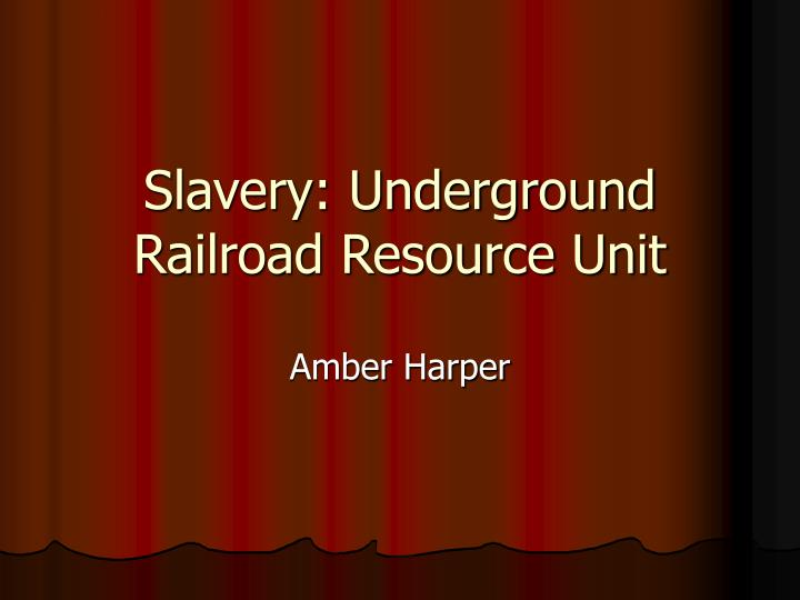Slavery underground railroad resource unit l.jpg