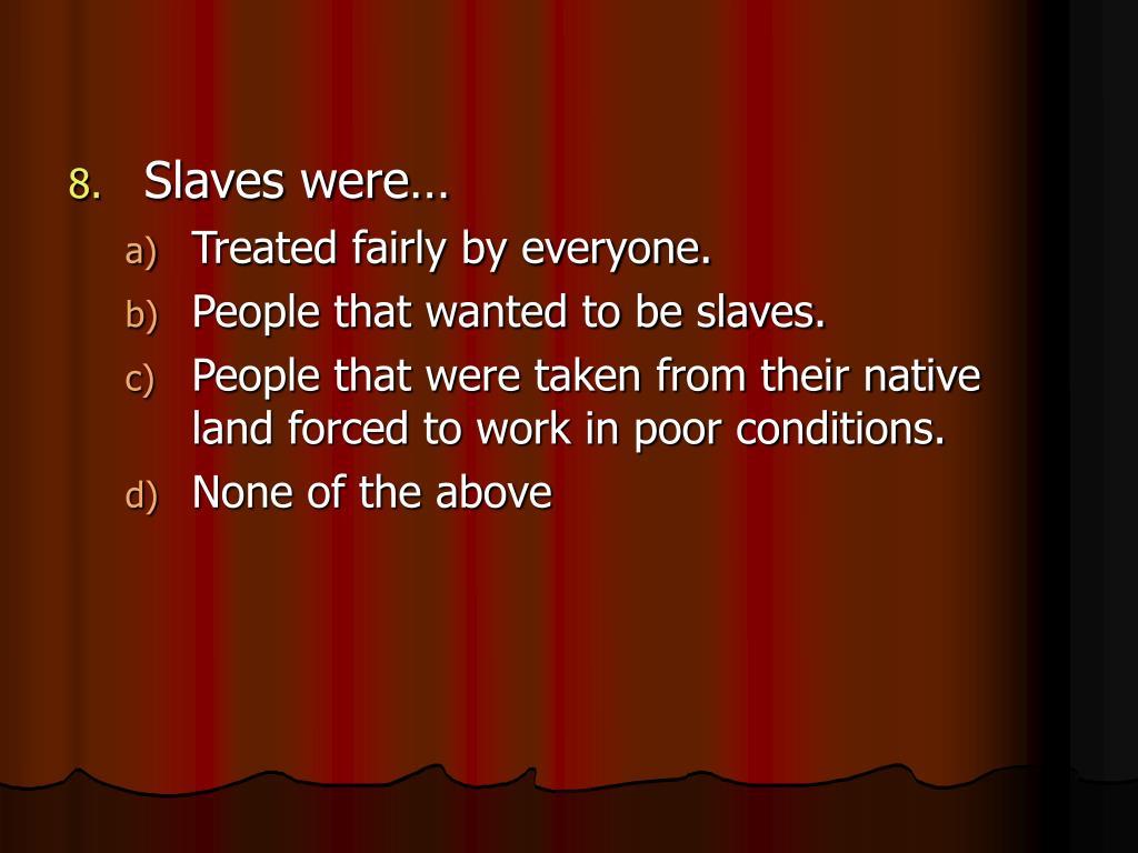 Slaves were…