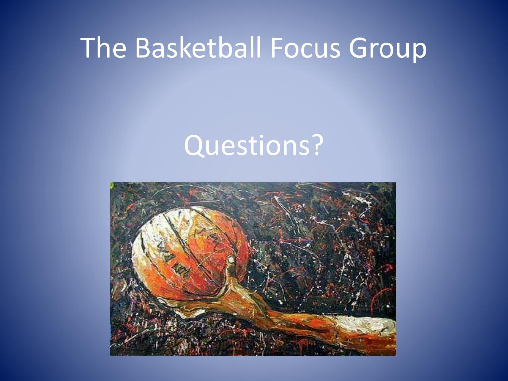 The Basketball Focus Group