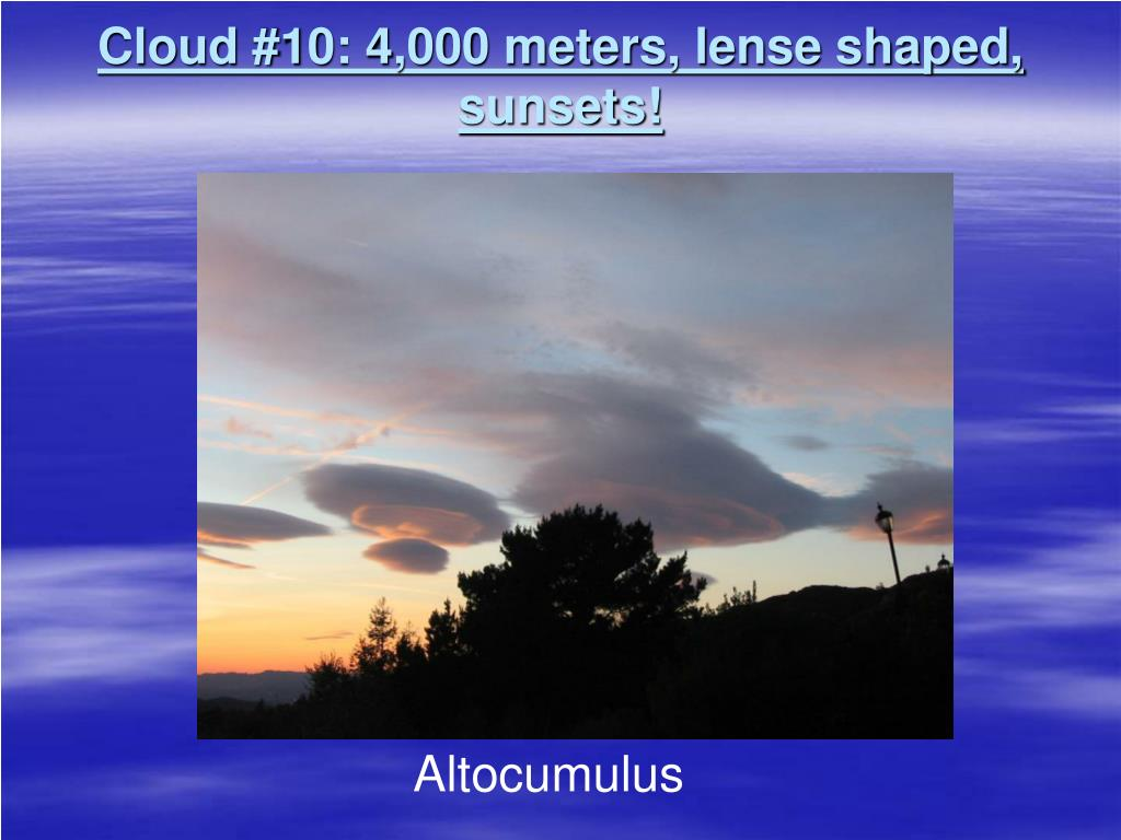 Cloud #10: 4,000 meters, lense shaped, sunsets!
